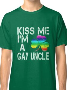 Kiss Me: I'm A Gay Uncle Classic T-Shirt