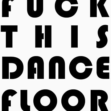 Fuck This Dance Floor by CBlock