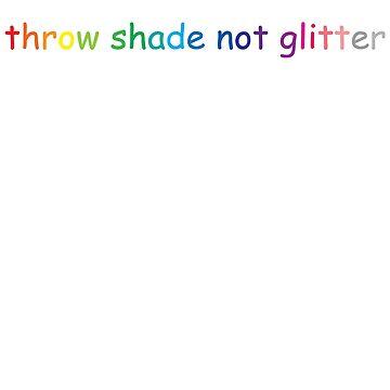 Throw Shade Not Glitter by meghmc