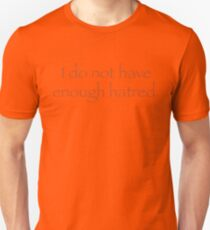 I do not have enough Hatred. Unisex T-Shirt