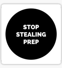 Stop Stealing Prep Sticker