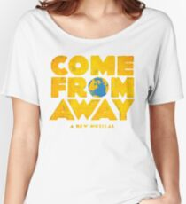 come from away Women's Relaxed Fit T-Shirt