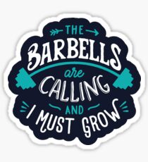 The Barbells Are Calling And I Must Grow Sticker
