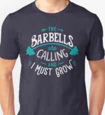 The Barbells Are Calling And I Must Grow Unisex T-Shirt