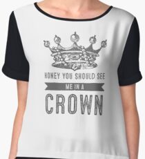 Honey you should see me in a crown Chiffon Top