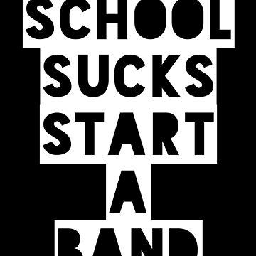 School Sucks...Start a Band (White) by nschweitzer