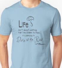 LIFE isn't about waiting FOR THE STORM TO PASS.....it's learning to Dance in the Rain T-Shirt