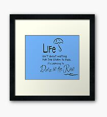 LIFE isn't about waiting FOR THE STORM TO PASS.....it's learning to Dance in the Rain Framed Print