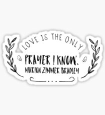 Love is the only prayer I know - Marion Zimmer Bradley Quote - Mists of Avalon Sticker