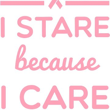 I Stare Because I Care- Cancer Shirts by harrisashlyn801