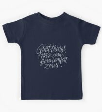 Great Things Never Came From Comfort Zones Kids Tee