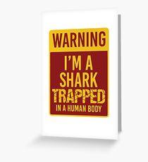 Warning - I'm a Shark in Human Body! Greeting Card