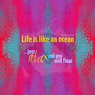 Life is like an ocean ...just relax and you will float by Em B-)
