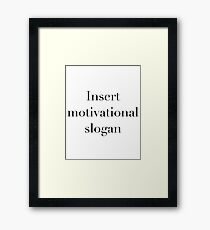 Insert motivational slogan Framed Print