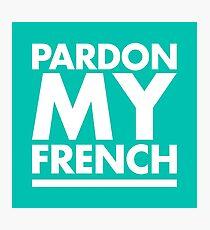 Pardon my french Photographic Print