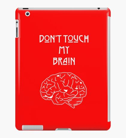 Don't touch my brain iPad Case/Skin