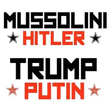 Mussolini Hitler Trump Putin by partyfarty