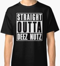 Straight Outta Deez Nuts Classic T-Shirt