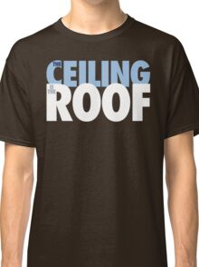 The Ceiling Is The Roof (Light Blue/White) Classic T-Shirt