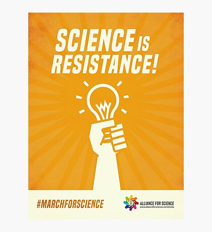 Alliance for Science- Science is resistance! Photographic Print