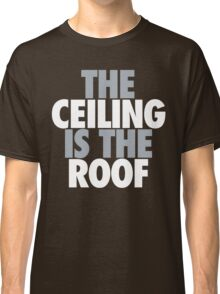 The Ceiling Is The Roof (Grey/White) Classic T-Shirt