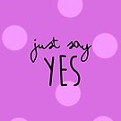 Zoe - Just Say Yes - Pink - A by 4ogo Design
