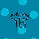Zoe - Just Say Yes - Teal - A by 4ogo Design
