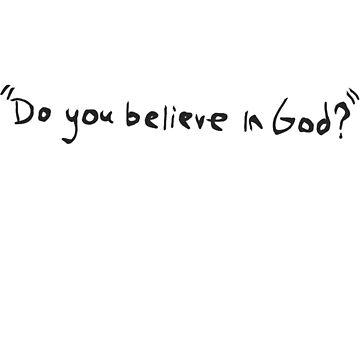 do you believe in god? by sadboogs
