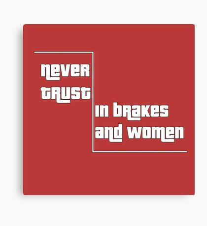 Never trust in brakes and women Canvas Print