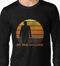 My Time Has Come Long Sleeve T-Shirt