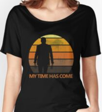 My Time Has Come Women's Relaxed Fit T-Shirt