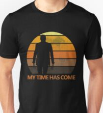 My Time Has Come Unisex T-Shirt