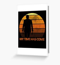 My Time Has Come Greeting Card