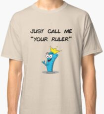 Your Ruler Classic T-Shirt