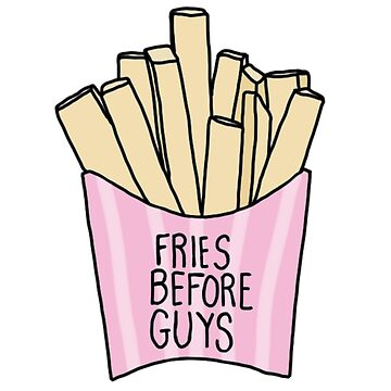 Fries before Guys by Queenjellybeany