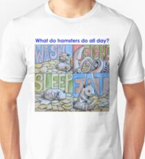 What do hamsters do all day? Unisex T-Shirt