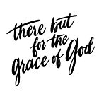 There but for the grace of God lettering by fortissimotees