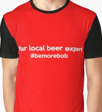 Your Local beer expert Graphic T-Shirt