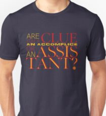 Clue, Accomplice or Assistant? T-Shirt