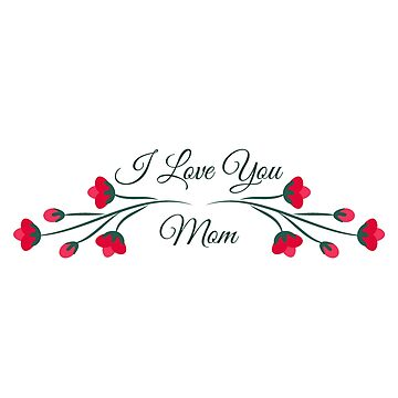 I love you mom -  Mother's Day by Lukovka