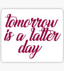 Tomorrow is a Latter Day! Sticker