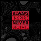 ALWAYS INSPIRE, NEVER DICTATE | Made by Jroché by Jevon Roche