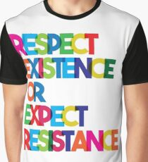 Respect Existence or Expect Resistance Graphic T-Shirt