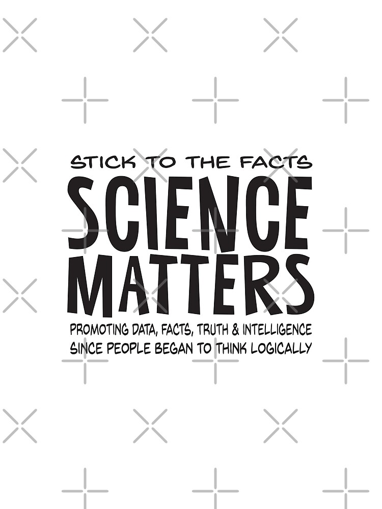 Stick to the Facts Science Matters by jitterfly