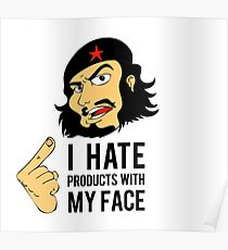 """""""I hate products with my face"""" Che Guevara Poster"""