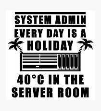 System Admin every day is a holiday Photographic Print