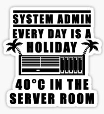System Admin every day is a holiday Sticker