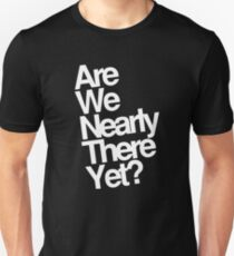 Are We Nearly There Yet T-Shirt