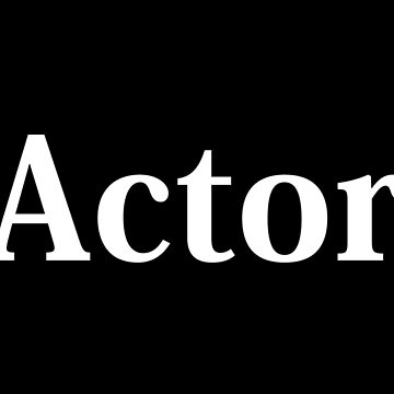 Actor - White Text by flyingdefying