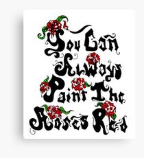 You can always paint the roses red Canvas Print